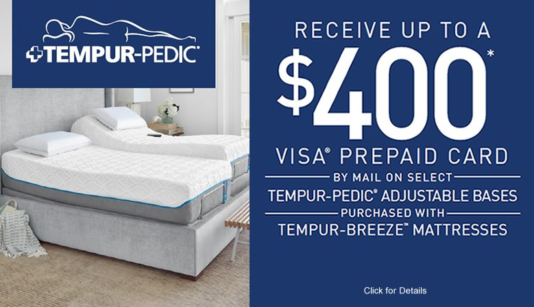 Get up to a $400 VISA Gift Card when you purchase a TempurPedic Adjustable base and TempurBREEZE mattress.