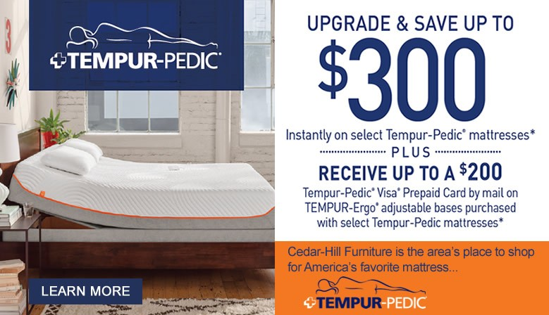 Save up to $300 when you purchase a Tempur-Pedic mattress set from Cedar-Hill Furniture in Dayton, Springfield, or Huber Heights.